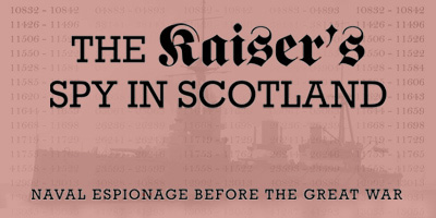 The Kaiser's Spy in Scotland: Naval Espionage before the Great War