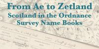 From Ae to Zetland: Scotland in the Ordnance Survey Name Books